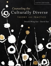 Counseling the Culturally Diverse - Theory and Practice ebook by Derald Wing Sue,David Sue