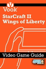 StarCraft II: Wings of Liberty: Video Game Guide ebook by Vook