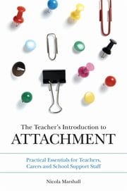 The Teacher's Introduction to Attachment - Practical Essentials for Teachers, Carers and School Support Staff ebook by Nicola Marshall,Phil Thomas
