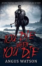 You Die When You Die - Book 1 of the West of West Trilogy ebook by