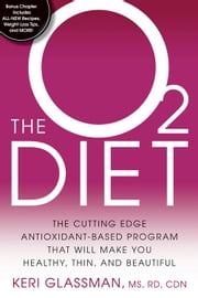 The O2 Diet: The Cutting Edge Antioxidant-Based Program That Will Make You Healthy, Thin, and Beautiful - The Cutting Edge Antioxidant-Based Program That Will Make You Healthy, Thin, and Beautiful ebook by Keri Glassman