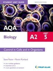 AQA A2 Biology Student Unit Guide New Edition: Unit 5 Control in Cells and in Organisms ebook by Martin Rowland,Steve Potter