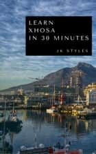 Learn Xhosa in 30 Minutes ebook by JK STYLES