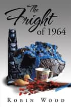 The Fright of 1964 ebook by Robin Wood