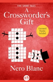 A Crossworder's Gift - Five Short Tales ebook by Nero Blanc
