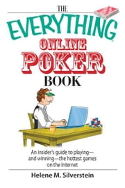 The Everything Online Poker Book: An Insider's Guide to Playing-and Winning-the Hottest Games on the Internet ebook by Helene M. Silverstein