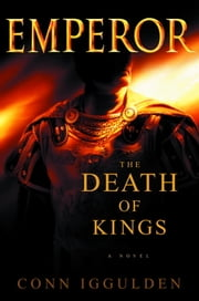 Emperor: The Death of Kings - A Novel of Julius Caesar ebook by Conn Iggulden