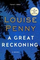 A Great Reckoning - A Novel ebook by Louise Penny