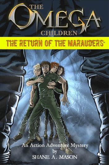 The Omega Children - The Return of the Marauders - An action adventure mystery ebook by Shane A. Mason