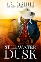 Stillwater Dusk (Sweet Western Cowboy Romance) ebook by L.G. Castillo