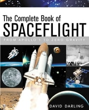 The Complete Book of Spaceflight - From Apollo 1 to Zero Gravity ebook by David Darling