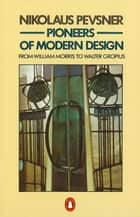 Pioneers of Modern Design ebook by Nikolaus Pevsner