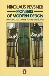 Pioneers of Modern Design - From William Morris to Walter Gropius ebook by Nikolaus Pevsner