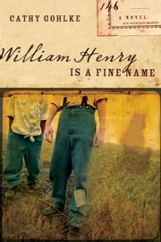 William Henry Is a Fine Name ebook by Cathy Gohlke