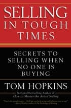 Selling in Tough Times - Secrets to Selling When No One Is Buying eBook by Tom Hopkins