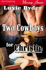 Two Cowboys For Christie ebook by Luxie Ryder