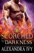 Scorched by Darkness ebook by