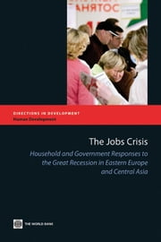 The Jobs Crisis: Household and Government Responses to the Great Recession in Eastern Europe and Central Asia ebook by World Bank