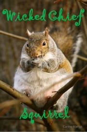 Wicked Chief Squirrel, a Short Story for 9 year old children ebook by Carine Marius