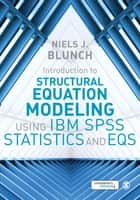 Introduction to Structural Equation Modeling Using IBM SPSS Statistics and EQS ebook by Niels J. Blunch