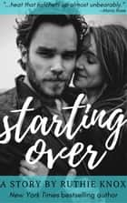 Starting Over: A Story ebook by Ruthie Knox