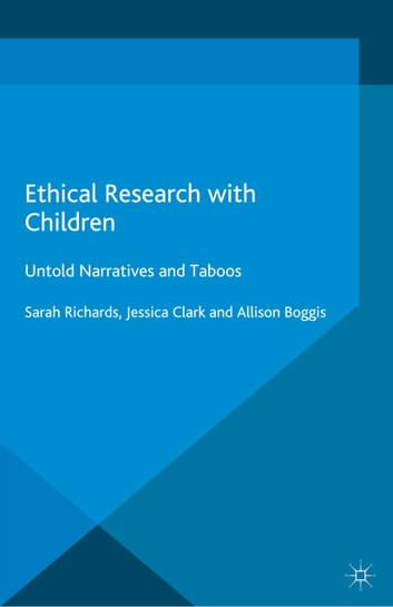 Ethical Research with Children - Untold Narratives and Taboos ebook by Jessica Clark,Allison Boggis,Sarah Richards