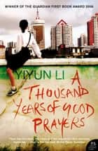 A Thousand Years of Good Prayers ebook by Yiyun Li