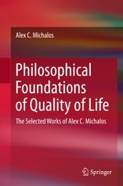 Philosophical Foundations of Quality of Life - The Selected Works of Alex C. Michalos ebook by Alex C. Michalos