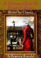 A Chance Gone By - Brides by Chance, #2 ebook by Elizabeth Bailey