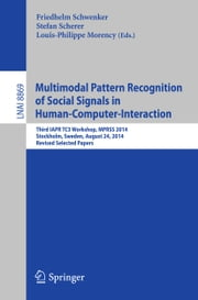 Multimodal Pattern Recognition of Social Signals in Human-Computer-Interaction - Third IAPR TC3 Workshop, MPRSS 2014, Stockholm, Sweden, August 24, 2014, Revised Selected Papers ebook by Friedhelm Schwenker,Stefan Scherer,Louis-Philippe Morency