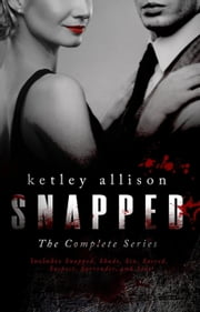 Snapped: The Complete Series - Snapped Romantic Suspense Series ebook by Ketley Allison