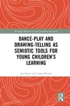 Dance-Play and Drawing-Telling as Semiotic Tools for Young Children's Learning ebook by Jan Deans, Susan Wright