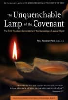 The Unquenchable Lamp of the Covenant ebook by Abraham Park