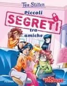 Piccoli segreti tra amiche eBook by Tea Stilton
