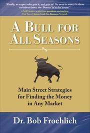 A Bull for All Seasons: Main Street Strategies for Finding the Money in Any Market ebook by Froehlich