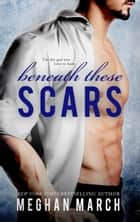 Beneath These Scars ebook by Meghan March