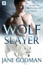 Wolf Slayer - A Shifter Romance (Arctic Brotherhood, Book 4) ebooks by Jane Godman