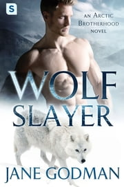 Wolf Slayer - A Shifter Romance (Arctic Brotherhood, Book 4) ebook by Jane Godman