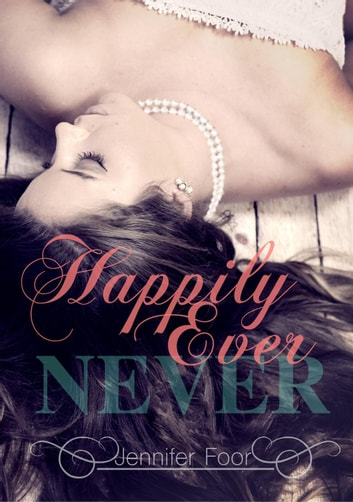 Happily Ever Never ebook by jennifer foor