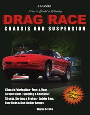 How to Build a Winning Drag Race Chassis and SuspensionHP1462 ebook by Wayne Scraba