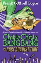 Chitty Chitty Bang Bang and the Race Against Time: Book 3 ebook by Frank Cottrell Boyce