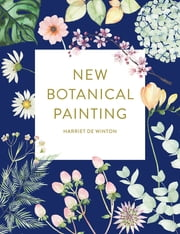 New Botanical Painting ebook by Harriet de Winton