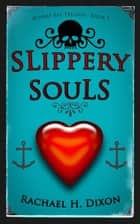 Slippery Souls ebook by Rachael H. Dixon