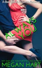 Always You - A Best Friends to Lovers Romance ebook by Megan Hart