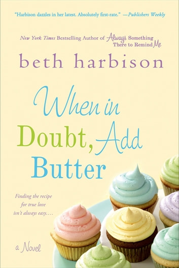 When in Doubt, Add Butter - A Novel ebook by Beth Harbison