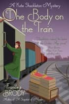 The Body on the Train - A Kate Shackleton Mystery ebook by Frances Brody