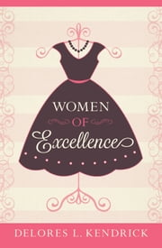 Women of Excellence ebook by Delores L. Kendrick