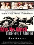 Kiss Me Quick Before I Shoot ebook by Guy Magar