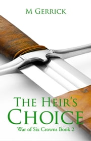 The Heir's Choice - The War of Six Crowns, #2 ebook by M Gerrick