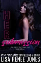 Her Submission - Dirtier Duet, #2 ebook by Lisa Renee Jones